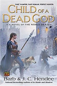 eBook Child of a Dead God: A Novel of the Noble Dead (Series One, Bk. 6) epub