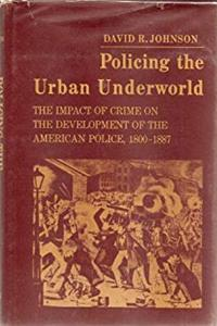 eBook Policing the urban underworld: The impact of crime on the development of the American police, 1800-1887 epub