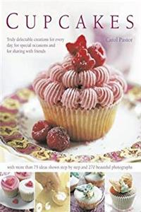 eBook Cupcakes: Truly Delectable Creations for Every Day, for Special Occasions and for Sharing With Friends epub