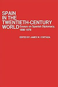 eBook Spain in the Twentieth-Century World: Essays on Spanish Diplomacy, 1898-1978 (Contributions in Political Science) epub