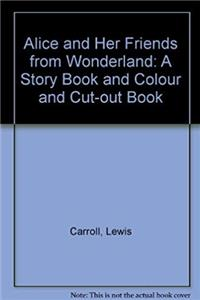 eBook Alice and Her Friends from Wonderland: A Story Book and Colour and Cut-out Book epub