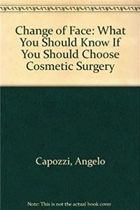 eBook Change of Face: What You Should Know If You Should Choose Cosmetic Surgery epub