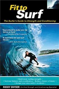 eBook Fit to Surf : The Surfer's Guide to Strength and Conditioning epub