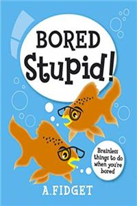 eBook Bored Stupid!: Brainless Things to Do When You're Bored... epub