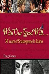 eBook With Our Good Will: 30 Years of Shakespeare in Idaho epub