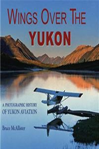 eBook Wings over the Yukon: A Photographic History of Yukon Aviation epub