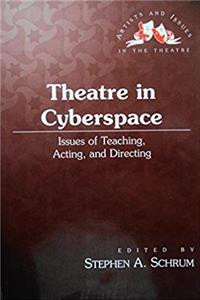 eBook Theatre in Cyberspace: Issues of Teaching, Acting, and Directing (Artists and Issues in the Theatre) epub