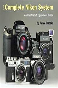 eBook The Complete Nikon System: An Illustrated Equipment Guide epub