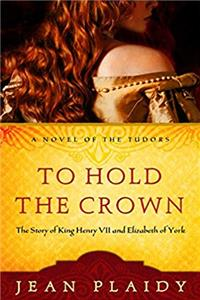 eBook To Hold the Crown: The Story of King Henry VII and Elizabeth of York (A Novel of the Tudors) epub