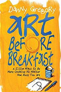 eBook Art Before Breakfast: A Zillion Ways to be More Creative No Matter How Busy You Are epub