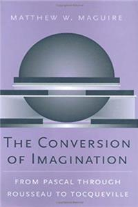 eBook The Conversion of Imagination: From Pascal through Rousseau to Tocqueville (Harvard Historical Studies) epub