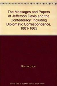 eBook The Messages and Papers of Jefferson Davis and the Confederacy: Including Diplomatic Correspondence, 1861-1865 epub