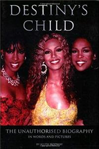 eBook Destiny's Child: The Unauthorised Biography in Words and Pictures (Book Series) epub