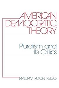 eBook American Democratic Theory: Pluralism and Its Critics (Contributions in Political Science ; No. 1) epub