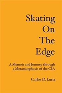 eBook Skating on the Edge: A Memoir and Journey through a Metamorphosis of the CIA epub