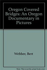eBook Oregon Covered Bridges: An Oregon Documentary in Pictures epub