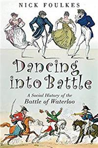 eBook Dancing into Battle: A Social History of the Battle of Waterloo epub