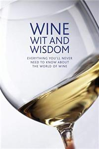 eBook Wine Wit and Wisdom: Everything You'll Never Need to Know About the World of Wine epub
