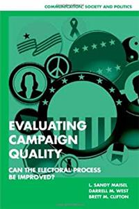 eBook Evaluating Campaign Quality: Can the Electoral Process be Improved? (Communication, Society and Politics) epub