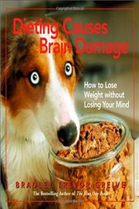 eBook Dieting Causes Brain Damage: How to Lose Weight without Losing Your Mind epub