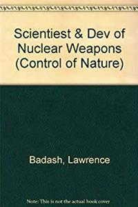 eBook Scientists and the Development of Nuclear Weapons: From Fission to the Limited Test Ban Treaty, 1939-1963 (The Control of Nature) epub