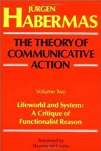 eBook Theory of Communicative Action: Lifeworld and System - A Critique of Functionalist Reason, Vol. 2 (English and German Edition) epub