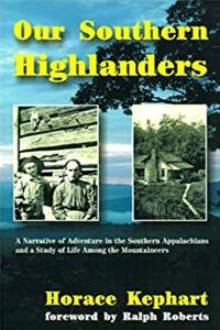 eBook Our Southern Highlanders: A Narrative of Adventure in the Southern Appalachians and a Study of Life Among the Mountaineers epub