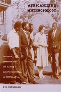 eBook Africanizing Anthropology: Fieldwork, Networks, and the Making of Cultural Knowledge in Central Africa epub