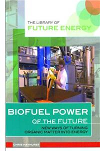 eBook Biofuel Power of the Future: New Ways of Turning Organic Matter into Energy (The Library of Future Energy) epub