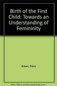 eBook Birth of the First Child: Towards an Understanding of Femininity epub
