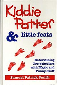 eBook Kiddie Patter & Little Feats: Entertaining Pre-Schoolers With Magic & Funny Stuff epub