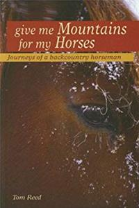 eBook Give Me Mountains For My Horses epub