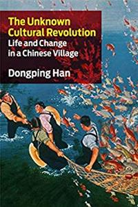 eBook The Unknown Cultural Revolution: Life and Change in a Chinese Village epub