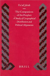eBook The Companions of the Prophet: A Study of Geographical Distribution and Political Alignment (Islamic History and Civilization) epub