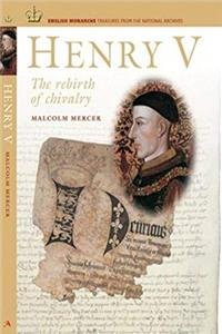 eBook Henry V: The Rebirth of Chivalry (ENGLISH MONARCHS: TREASURES FROM THE NATIONAL ARCHIVES) epub