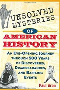eBook Unsolved Mysteries of American History: An Eye-Opening Journey through 500 Years of Discoveries, Disappearances, and Baffling Events epub