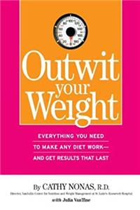 eBook Outwit Your Weight: Everything You Need to Make Any Diet Work-And Get Results That Last epub