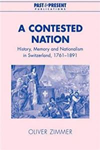 eBook A Contested Nation: History, Memory and Nationalism in Switzerland, 1761-1891 (Past and Present Publications) epub
