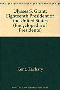 eBook Ulysses S. Grant: Eighteenth President of the United States (Encyclopedia of Presidents) epub