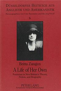 eBook A Life of Her Own: Feminism in Vera Brittain's Theory, Fiction, and Biography (Dusseldorfer Beitrage Aus Anglistik Und Amerikanistik,) epub