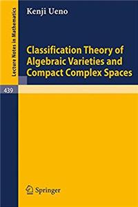 eBook Classification Theory of Algebraic Varieties and Compact Complex Spaces (Lecture Notes in Mathematics) epub
