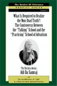 "eBook What is Required to Realize the Non-Dual Truth?: The Controversy Between the ""Talking"" School and the ""Practicing"" School of Advaitism (The Basket of Tolerance Booklet Series, Number 9) epub"